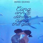 Review – Cùng anh đi đến tận cùng thế giới – Dung Quang: Ngôn tình hot