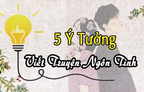 5 ý tưởng viết truyện ngôn tình, ngôn tình hấp dẫn, ngôn tình hiện đại, ngôn tình ngắn, ngôn tình xuyên không