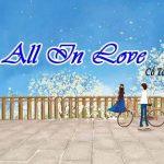 All in love, Ngôn tình Hiện đại sủng, Ngôn tình thanh xuân, Ngôn tình hiện đại hoàn hay nhất, Ngôn tình nghẹ nhàng